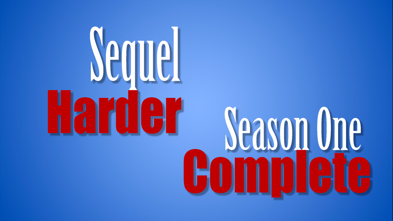 Sequel Harder – Season One Complete