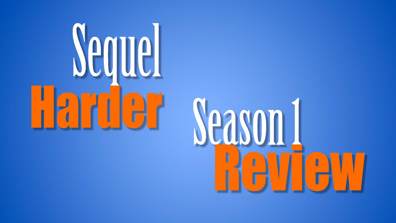 Sequel Harder Season 1 Review